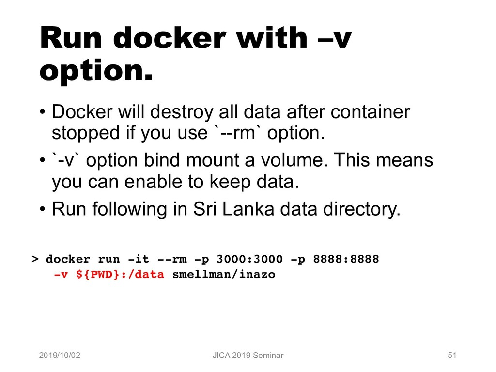 Run docker with –v option. • Docker will destro...