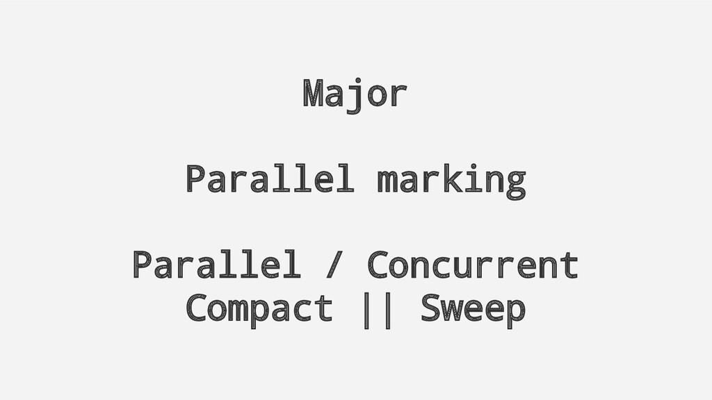 Major Parallel marking Parallel / Concurrent Co...
