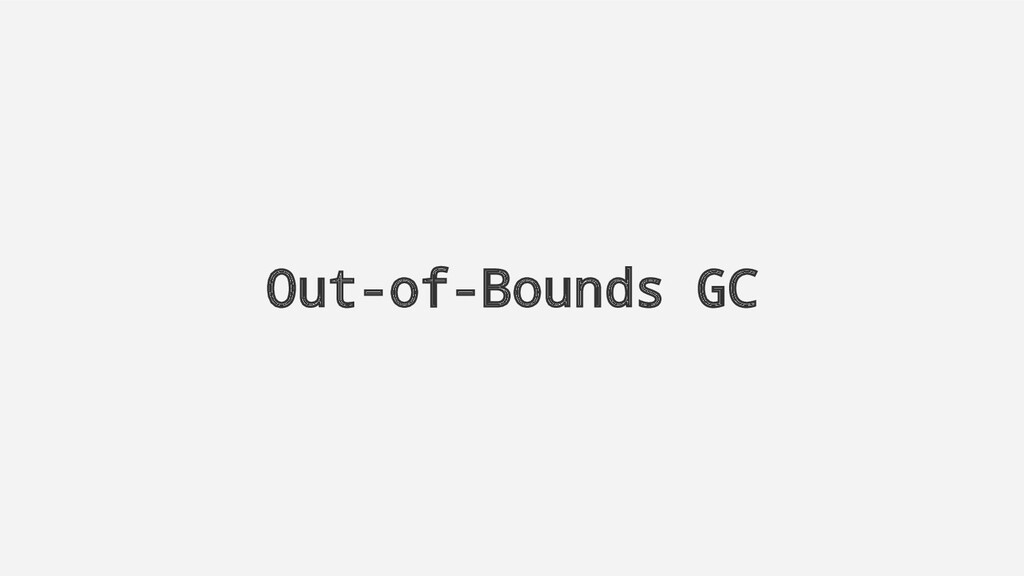 Out-of-Bounds GC