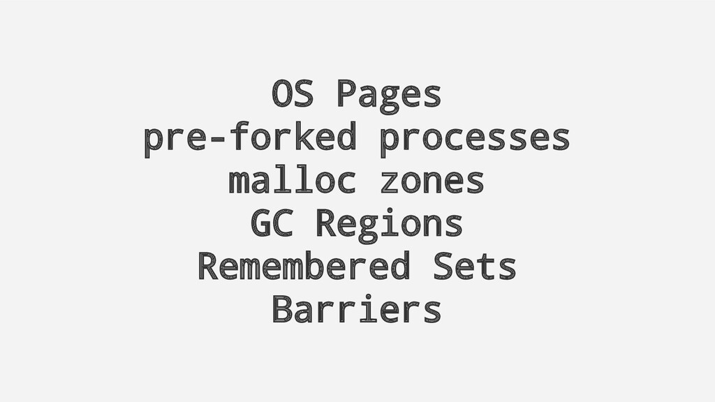 OS Pages pre-forked processes malloc zones GC R...