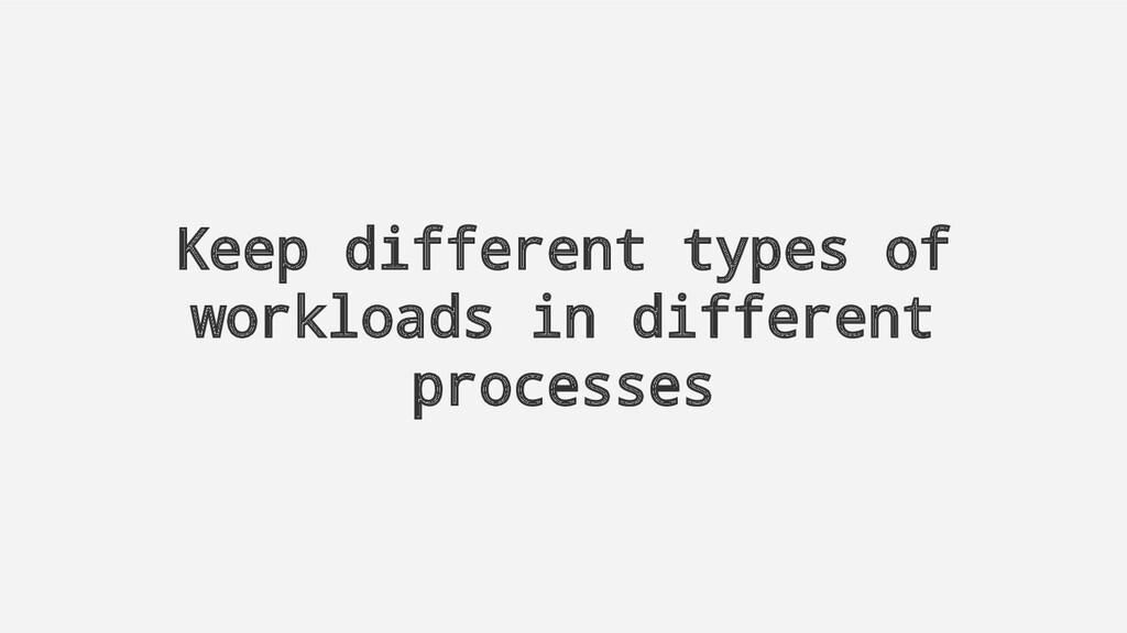 Keep different types of workloads in different ...