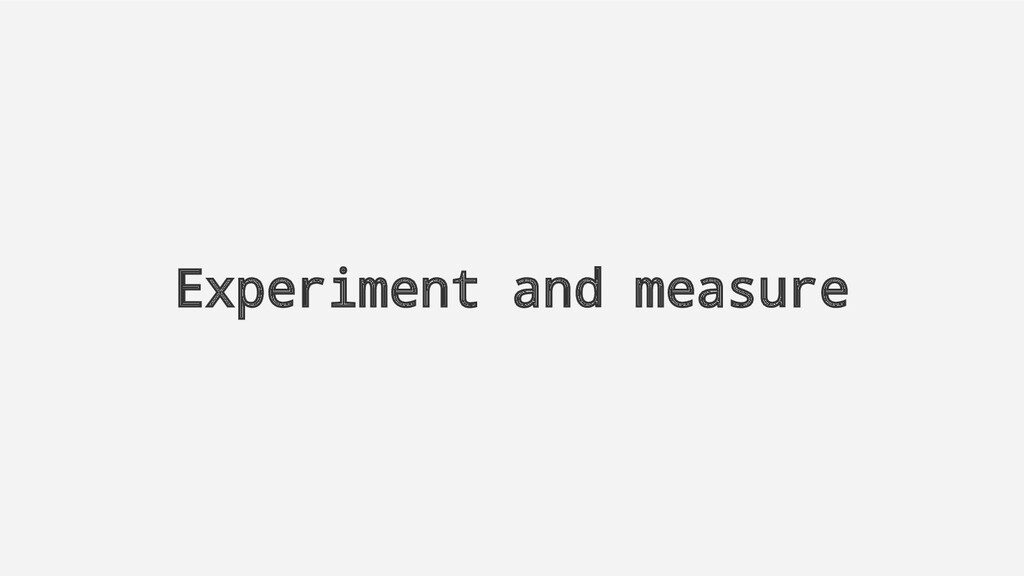 Experiment and measure