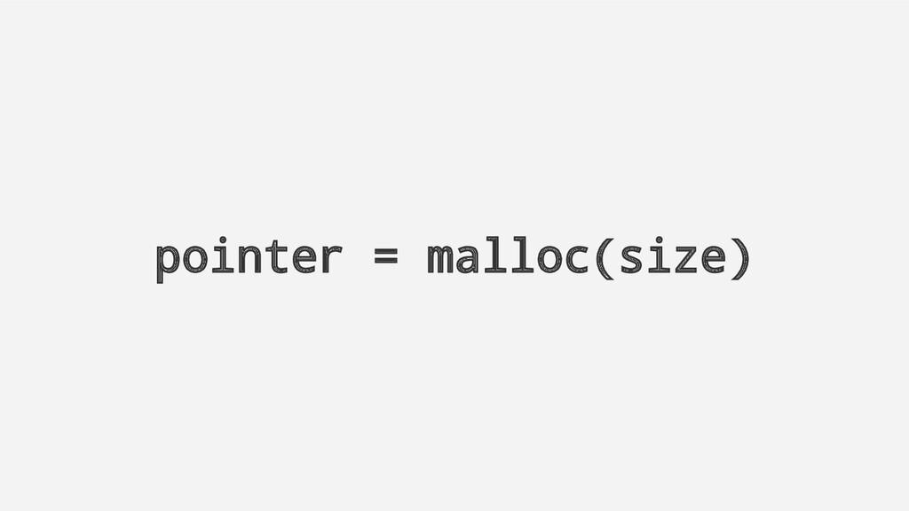 pointer = malloc(size)
