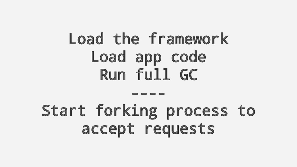Load the framework Load app code Run full GC --...
