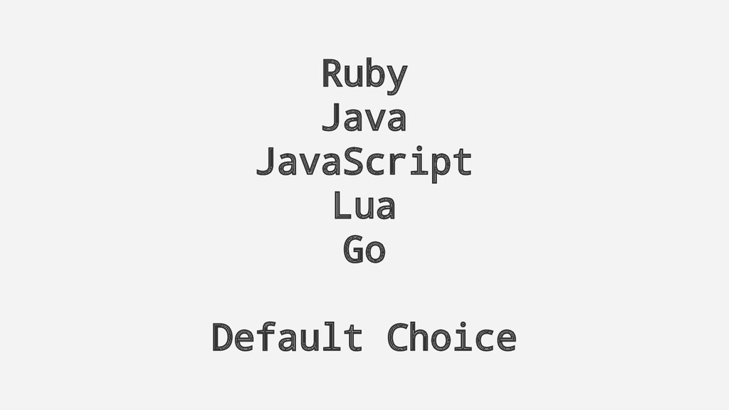 Ruby Java JavaScript Lua Go Default Choice