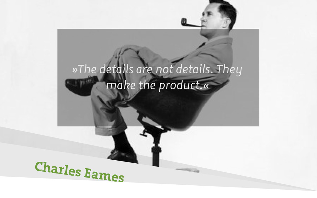Charles Eames »The details are not details. The...