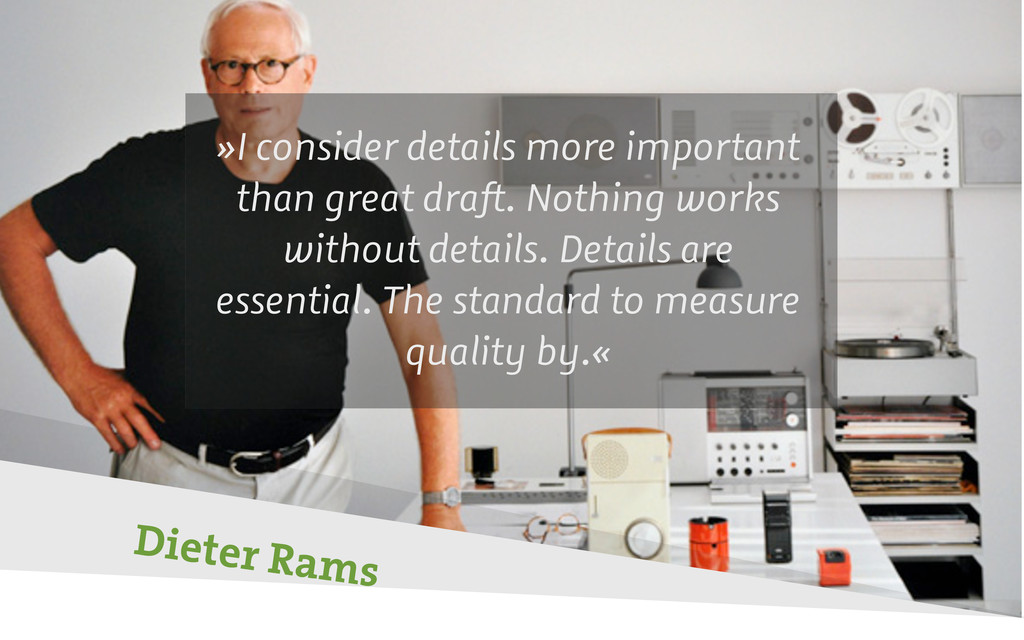 Dieter Rams »I consider details more important ...