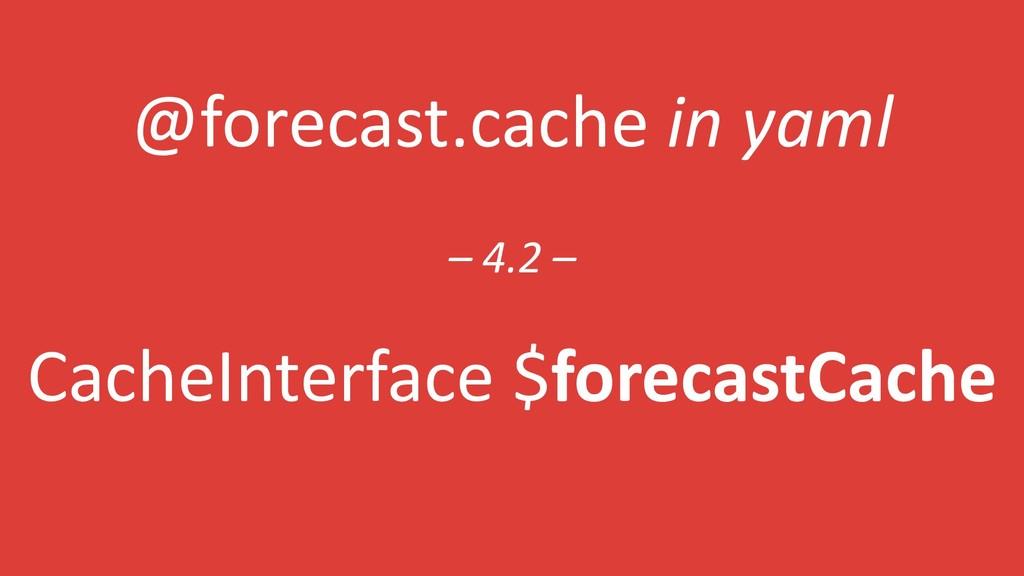 @forecast.cache in yaml – 4.2 – CacheInterface ...