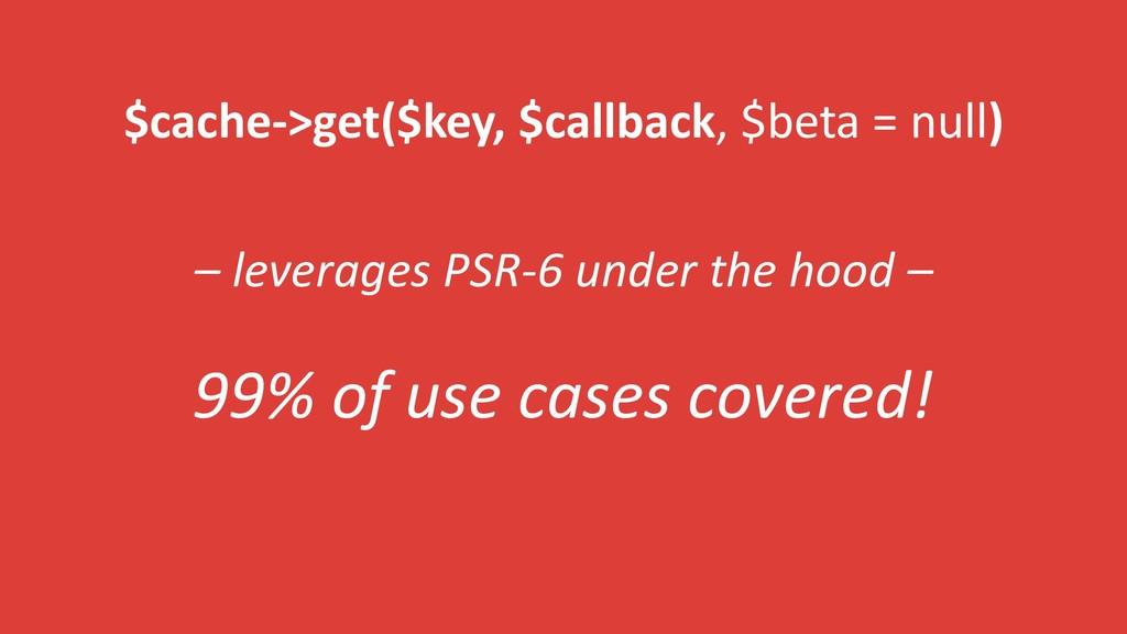 $cache->get($key, $callback, $beta = null) – le...