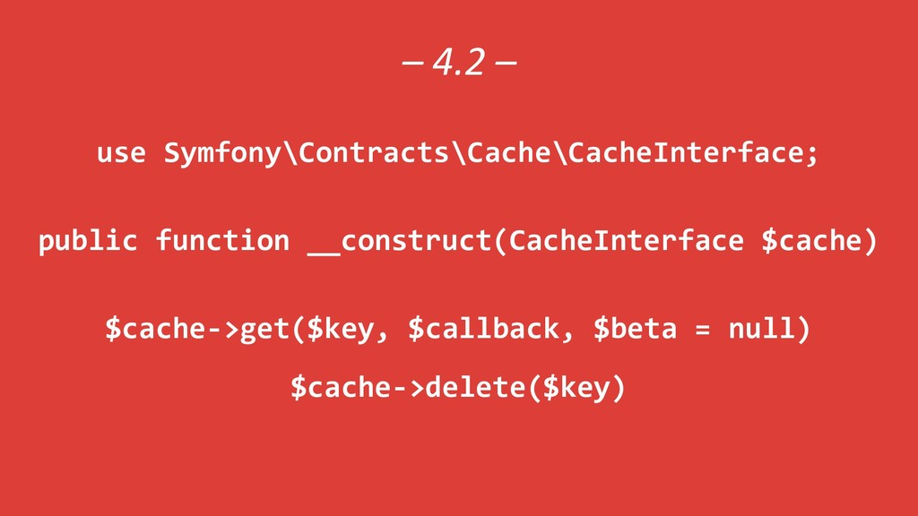 – 4.2 – use Symfony\Contracts\Cache\CacheInterf...