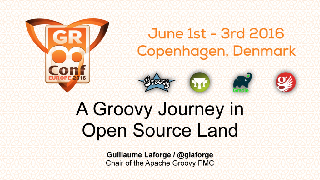 A Groovy Journey in Open Source Land Guillaume ...