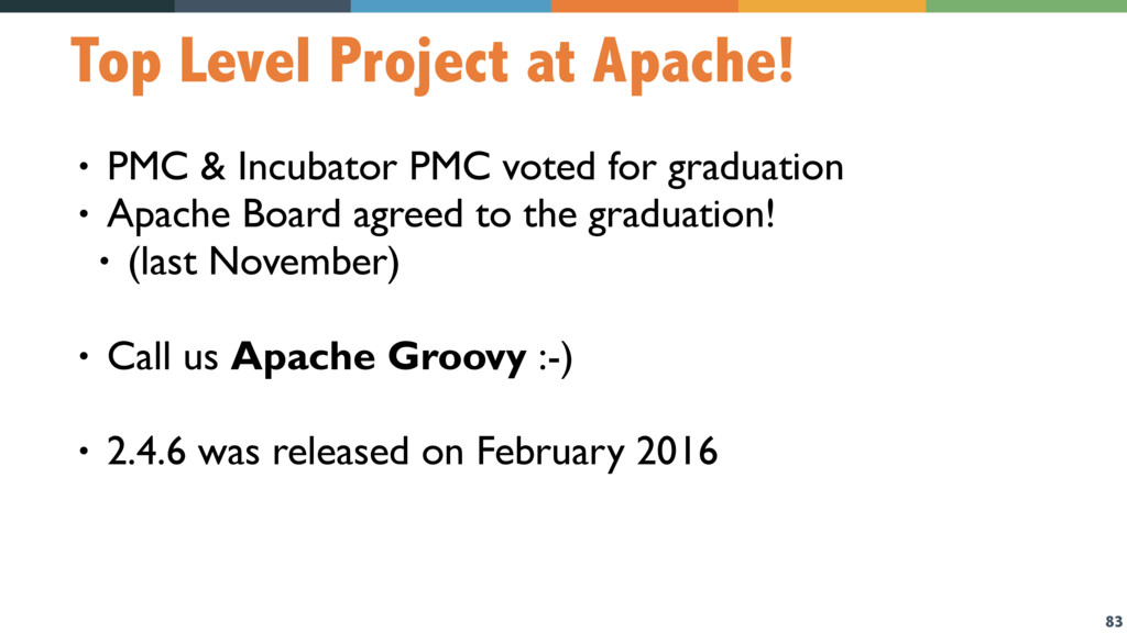 83 Top Level Project at Apache! • PMC & Incubat...
