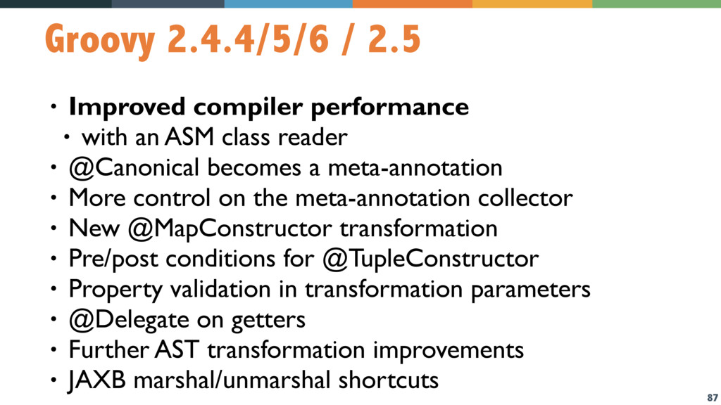 87 Groovy 2.4.4/5/6 / 2.5 • Improved compiler p...