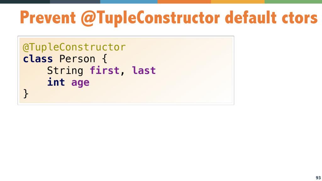 93 Prevent @TupleConstructor default ctors @Tup...