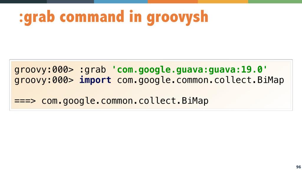 96 :grab command in groovysh groovy:000> :grab ...