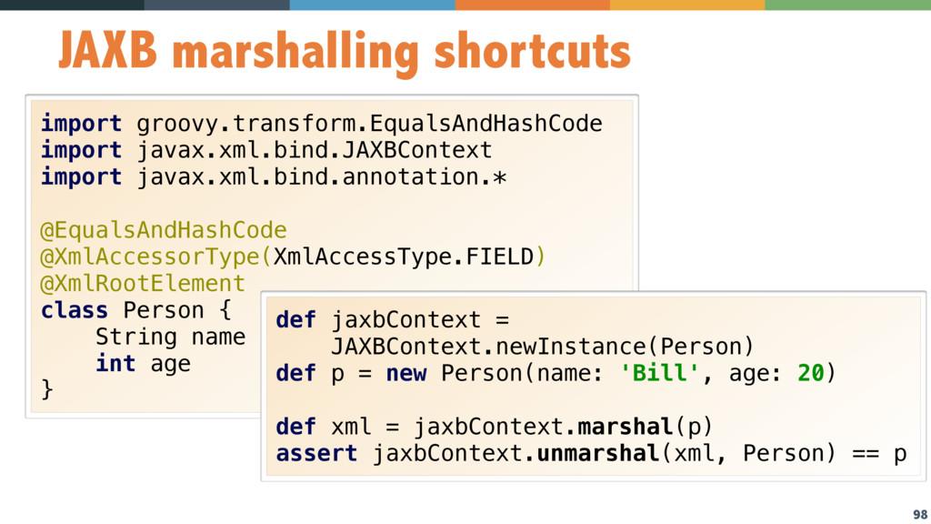 98 JAXB marshalling shortcuts import groovy.tra...