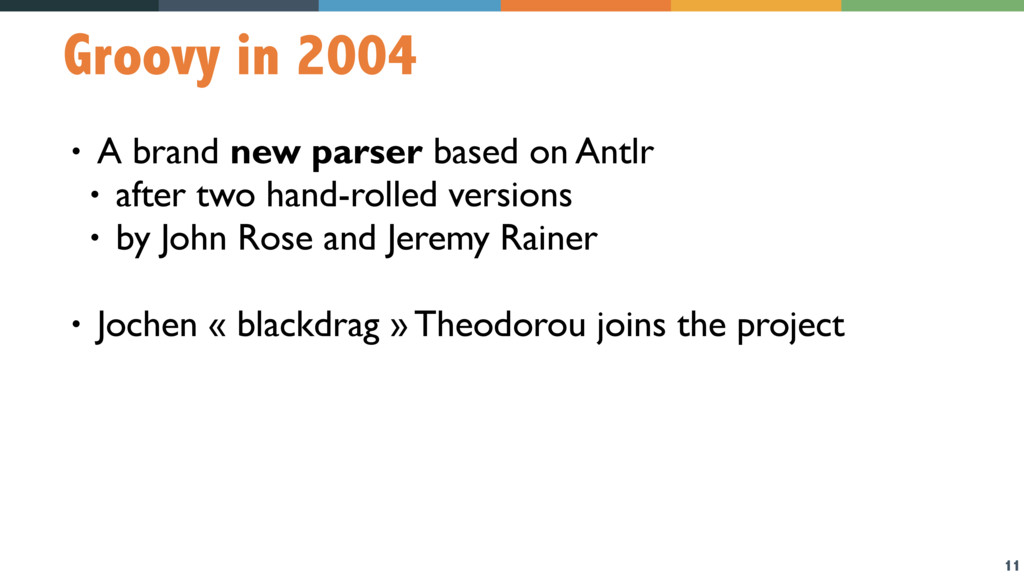 11 Groovy in 2004 • A brand new parser based on...