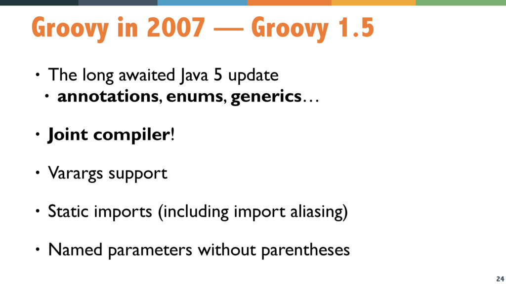 24 Groovy in 2007 — Groovy 1.5 • The long await...