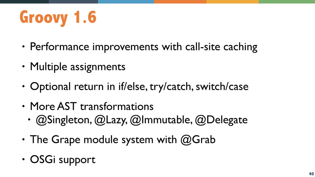 40 Groovy 1.6 • Performance improvements with c...