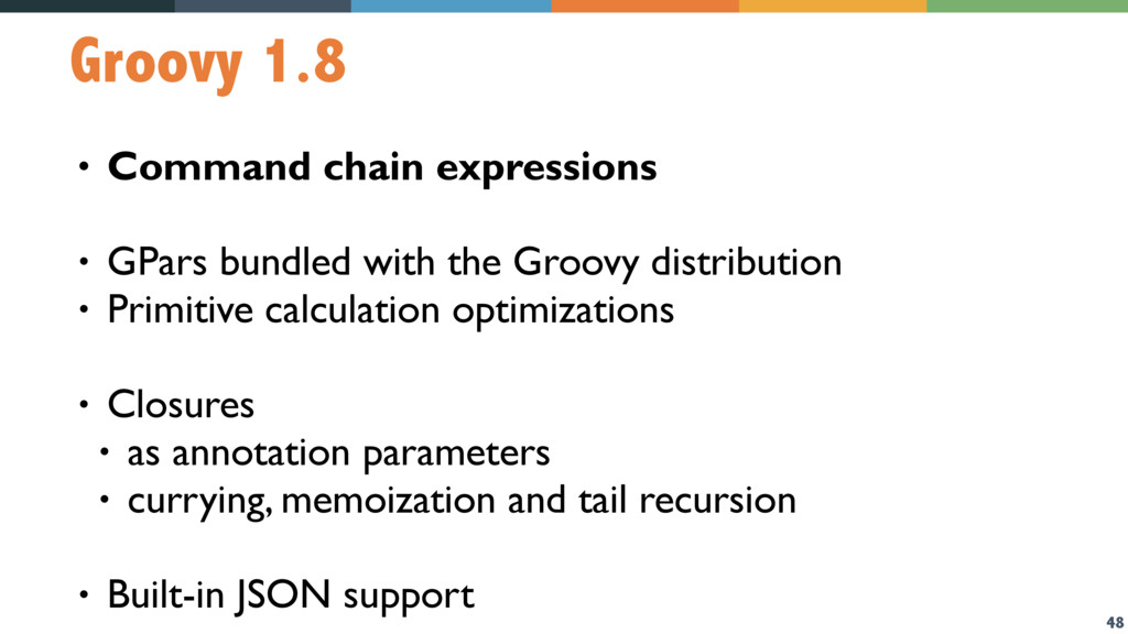 48 Groovy 1.8 • Command chain expressions • GPa...