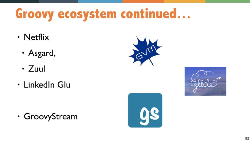 52 Groovy ecosystem continued… • Netflix • Asga...