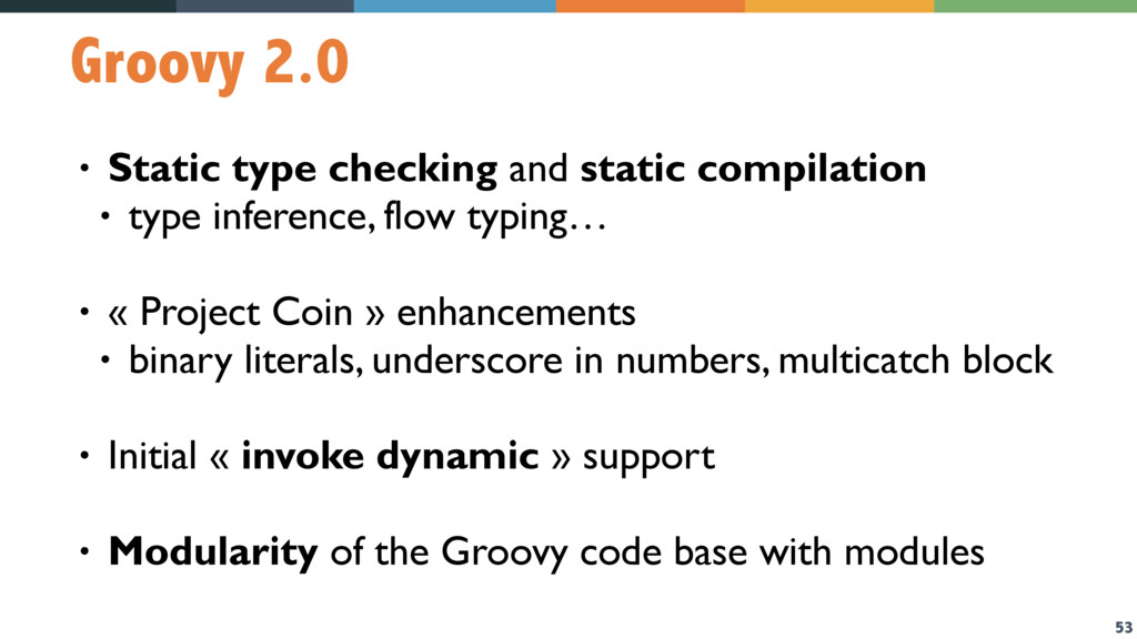 53 Groovy 2.0 • Static type checking and static...