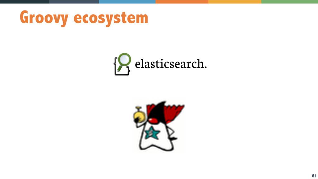 61 Groovy ecosystem
