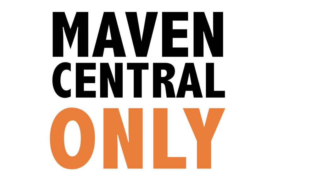 MAVEN CENTRAL ONLY