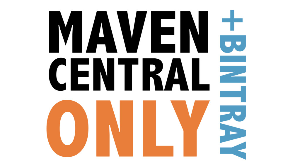 MAVEN CENTRAL ONLY +BINTRAY