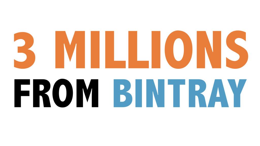 3 MILLIONS FROM BINTRAY