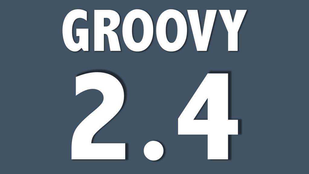 GROOVY 2.4
