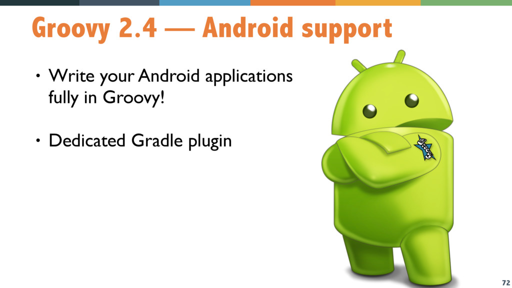 72 Groovy 2.4 — Android support • Write your An...