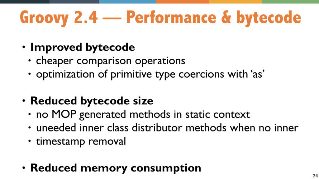 74 Groovy 2.4 — Performance & bytecode • Improv...