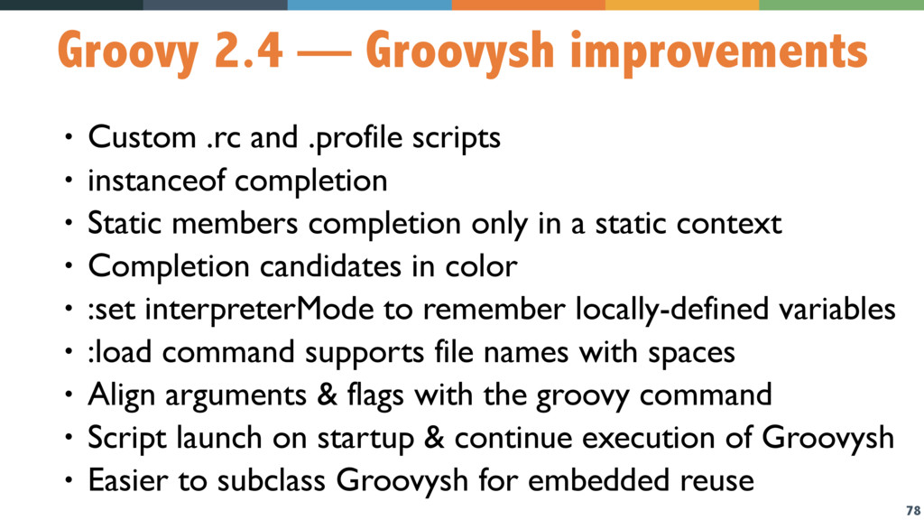 78 Groovy 2.4 — Groovysh improvements • Custom ...