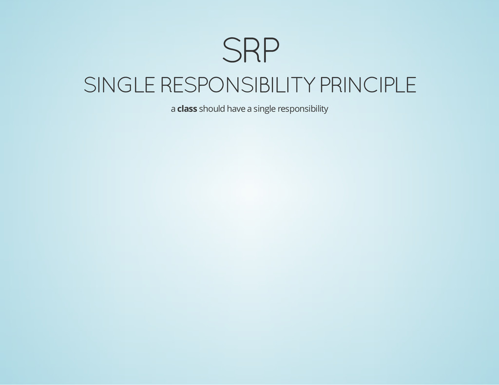 SRP SINGLE RESPONSIBILITY PRINCIPLE a class sho...