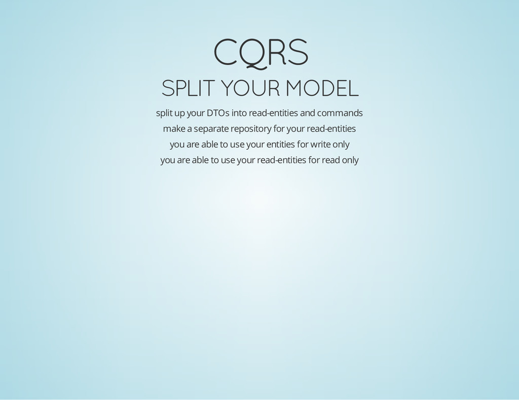 CQRS SPLIT YOUR MODEL split up your DTOs into r...