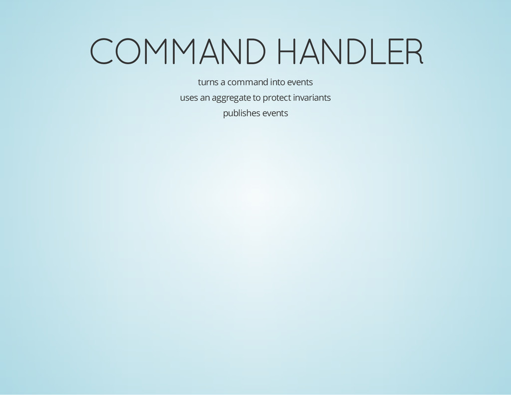 COMMAND HANDLER turns a command into events use...
