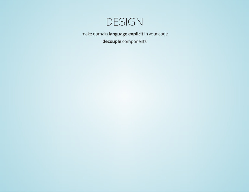 DESIGN make domain language explicit in your co...