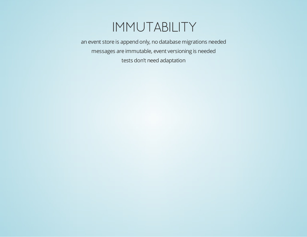IMMUTABILITY an event store is append only, no ...