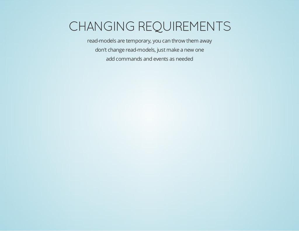 CHANGING REQUIREMENTS read-models are temporary...
