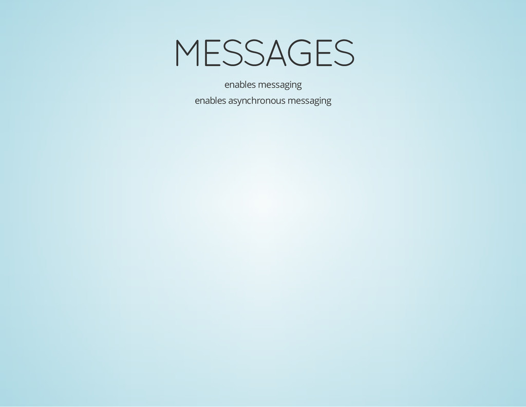 MESSAGES enables messaging enables asynchronous...