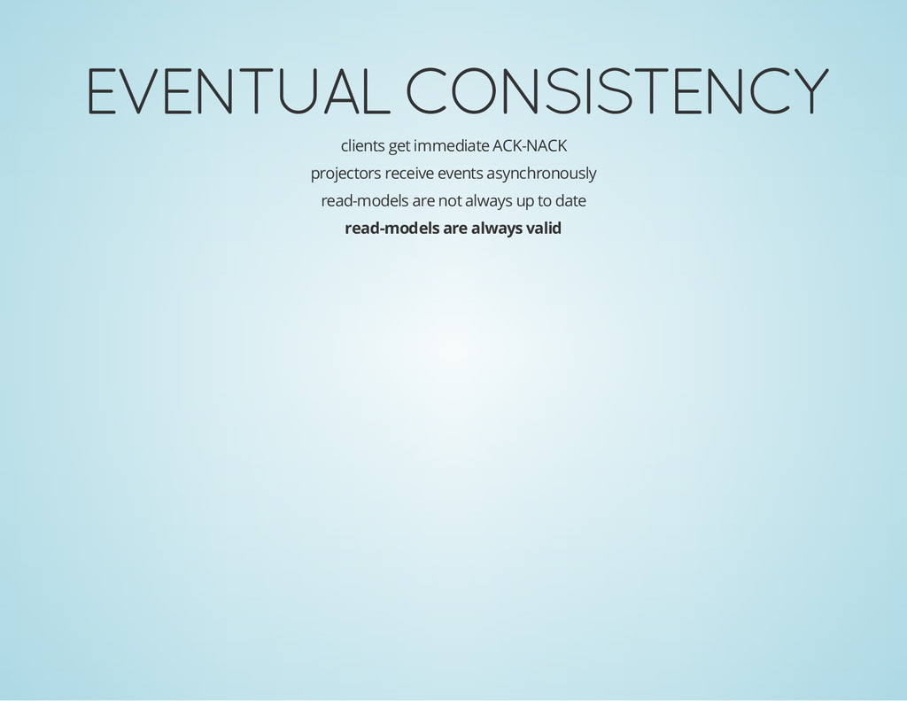 EVENTUAL CONSISTENCY clients get immediate ACK-...