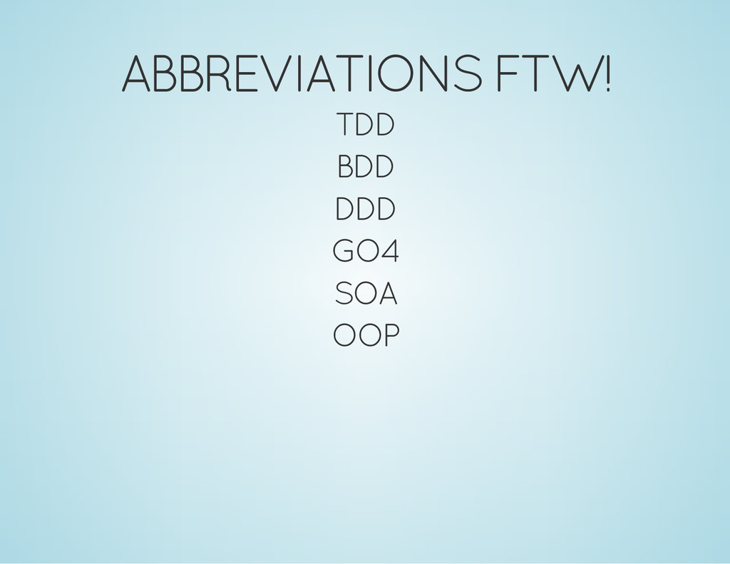 ABBREVIATIONS FTW! TDD BDD DDD GO4 SOA OOP