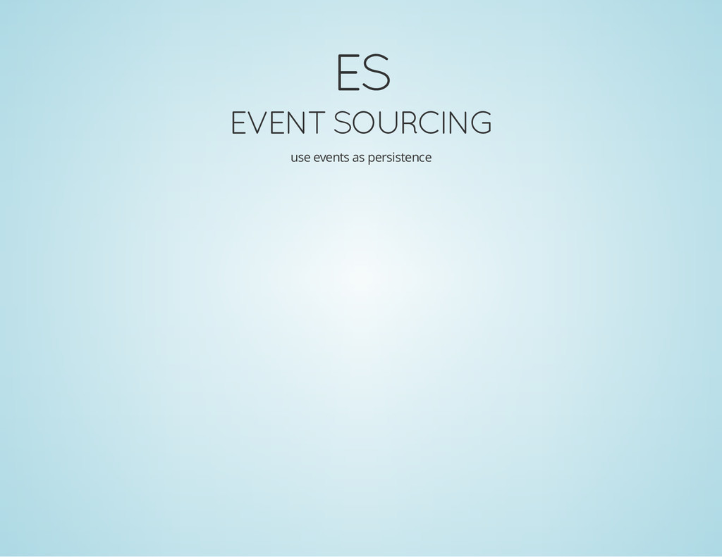 ES EVENT SOURCING use events as persistence