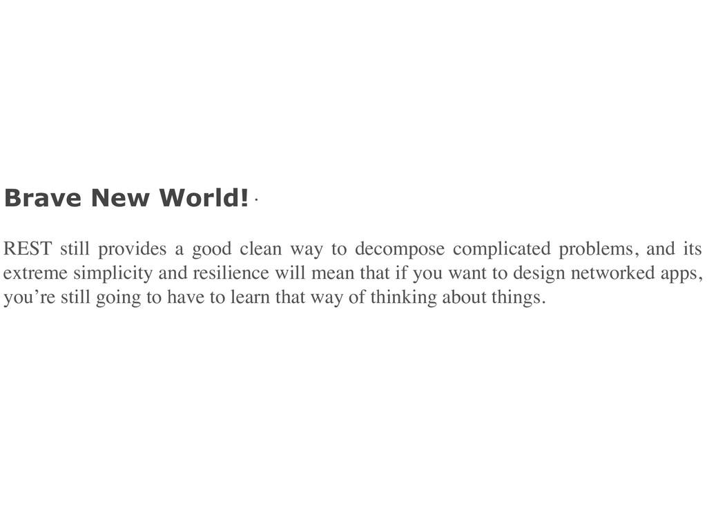 Brave New World! · REST still provides a good c...