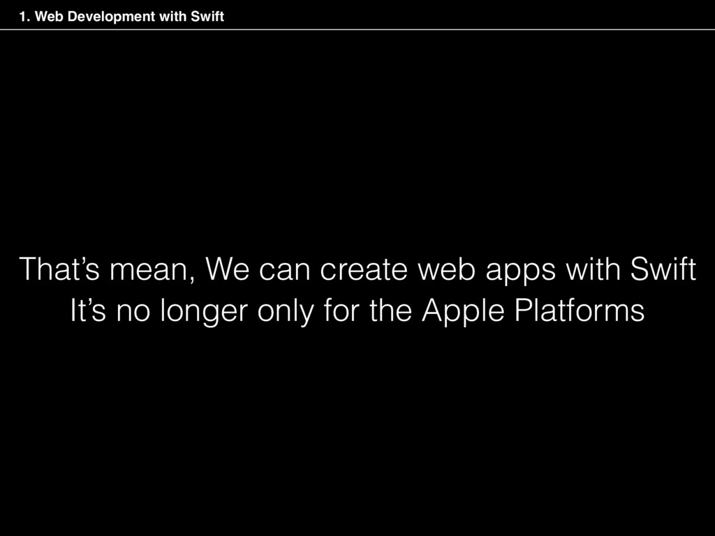 That's mean, We can create web apps with Swift ...