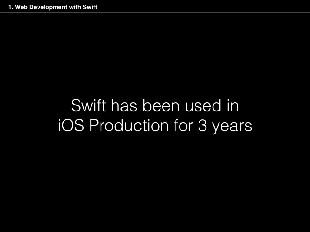 Swift has been used in iOS Production for 3 yea...