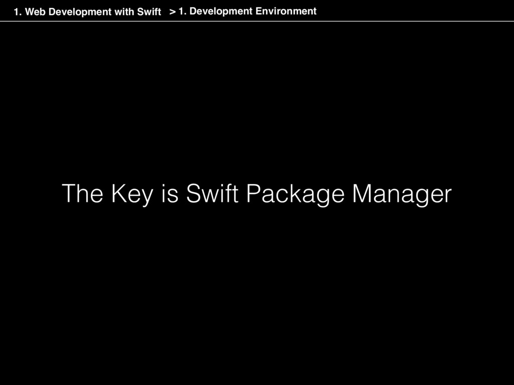 The Key is Swift Package Manager > 1. Developme...