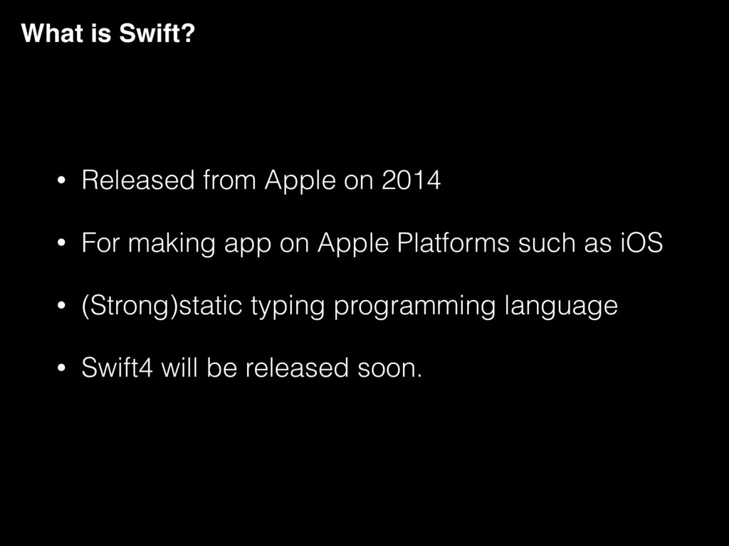 What is Swift? • Released from Apple on 2014 • ...