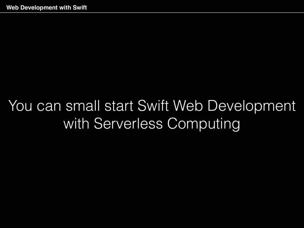 You can small start Swift Web Development with ...